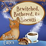 Bewitched, Bothered, and Biscotti: Magical Bakery Mystery Series, Book 2 | Bailey Cates