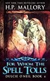 For Whom The Spell Tolls: An Urban Fantasy/ Paranormal Romance Series (Dulcie O'Neil Book 6)