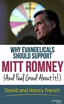 Why Evangelicals Should Support Mitt Romney (And Feel Good about It!) by [French, David, Nancy French]