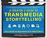 By Andrea Phillips A Creator's Guide to Transmedia Storytelling: How to Captivate and Engage Audiences Across Multiple (1st First Edition) [Hardcover]