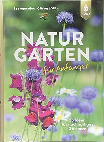 Naturgarten Fur Anfanger 35 Ideen Fur Nachhaltiges Gartnern Amazon