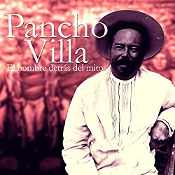 Pancho Villa: El hombre detrás del mito [Pancho Villa: The Man Behind the Myth]