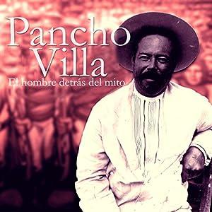 Pancho Villa: El hombre detrás del mito [Pancho Villa: The Man Behind the Myth] Audiobook