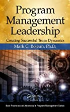 Program Management Leadership: Creating Successful Team Dynamics (Best Practices and Advances in Program Management Series)