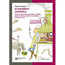 El parrillero científico: trucos y secretos para hacer el fuego, asar la carne, preparar la ensalada y tomar el vino (Ciencia que ladra… serie Clásica)