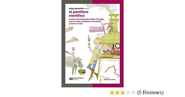 Amazon.com: El parrillero científico: trucos y secretos para hacer el fuego, asar la carne, preparar la ensalada y tomar el vino (Ciencia que ladra… serie ...