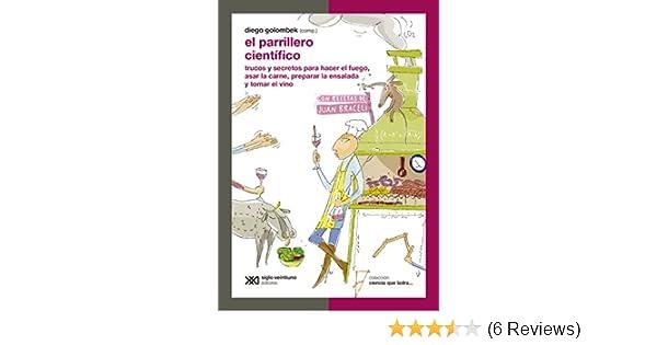 El parrillero científico: trucos y secretos para hacer el fuego, asar la carne, preparar la ensalada y tomar el vino (Ciencia que ladra… serie ...