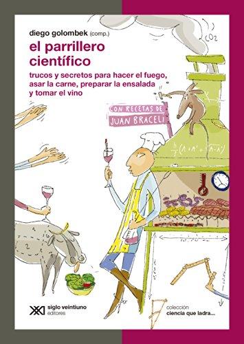El parrillero científico: trucos y secretos para hacer el fuego, asar la carne,