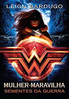 Mulher-Maravilha: Sementes da guerra (Lendas da DC Livro 1) por [Bardugo, Leigh]