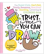 Trust Me, You Can Draw: The Super-Cute, Can't-Fail, Totally Awesome, Best-Ever Doodling, Lettering & Coloring Book