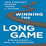 Winning the Long Game: How Strategic Leaders Shape the Future | Steve Krupp,Paul J. H. Schoemaker