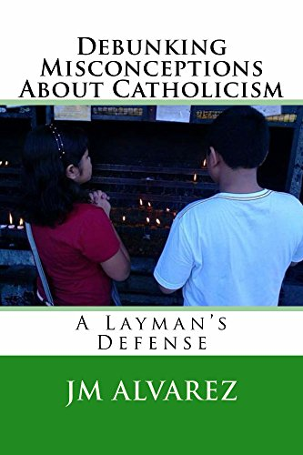 Book: Debunking Misconceptions About Catholicism by JM Alvarez