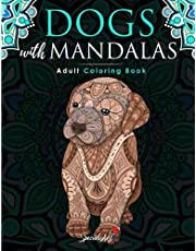 Dogs with Mandalas - Adult Coloring Book: More than 50 cute, loving and beautiful Dogs. Beautiful Coloring Pages for Adults Relaxation with Stress Relieving Designs. (Gift Idea)