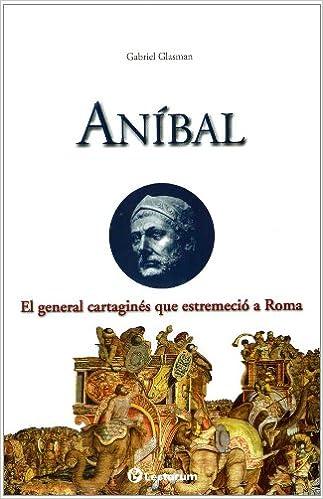 Book Anibal: El General Cartagines Que Estremecio A Roma (Guerreros y Estrategas)