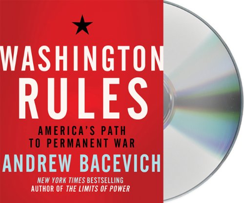 Washington Rules: Americas Path to Permanent War (American Empire Project)