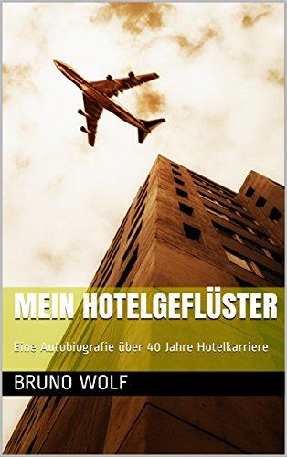 Mein Hotelgeflüster: Eine Autobiografie über 40 Jahre Hotelkarriere (German Edition)