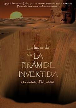 La leyenda de la pirámide invertida (Spanish Edition) by [Lisbona, J.D.]