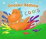 Dinosaur Bedtime: Colors [Dinosaur Books for Kids 3 -6]