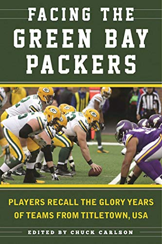 (Facing the Green Bay Packers: Players Recall the Glory Years of the Team from Titletown, USA)