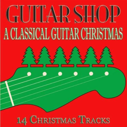 Classical Guitar Shop - A Classical Guitar Christmas (14 Christmas Tracks)