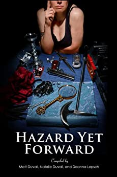 Hazard Yet Forward by [Warman, Jessica, Connolly, Lawrence, Fuller, Geoffrey, Marton, Dana, Hopkinson, Nalo, Knost, Michael, Arnzen, Michael]