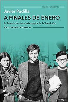 A Finales De Enero: La Historia De Amor Más Trágica De La Transición. Xxxi Premio Comillas 2019 por Javier Padilla epub