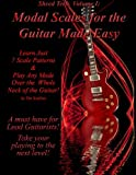 Modal Scales for the Guitar Made Easy: Learn Just 7 Scale Patterns and Play Any Mode Over the Whole Neck of the Guitar!: Volume 1 (Shred Tech)