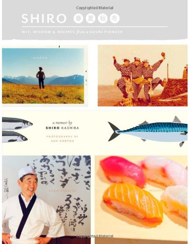 Shiro: Wit, Wisdom and Recipes from a Sushi Pioneer by Shiro Kashiba