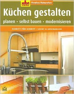 Küchen gestalten: Planen, selbst bauen, modernisieren: Amazon.de: Bücher