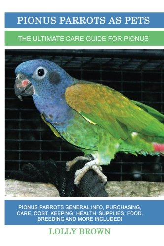 Download Pionus Parrots as Pets: Pionus Parrots General Info, Purchasing, Care, Cost, Keeping, Health, Supplies, Food, Breeding and More Included! The Ultimate Care Guide for Pionus Parrots pdf epub