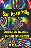 San Fran '60s: Stories of San Francisco and the Birth of the Hippies