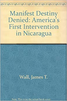 Manifest Destiny Denied: America's First Intervention in Nicaragua