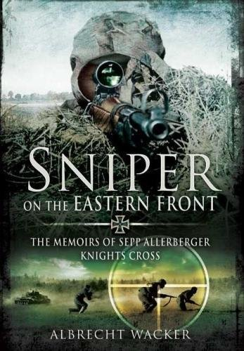 Sniper on the Eastern Front The Memoirs of Sepp Allerberger, Knight's Cross [Wacker, Albrecht] (Tapa Blanda)