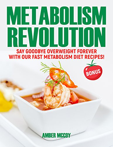 Metabolism Revolution: say goodbye overweight forever with our fast metabolism diet recipes (English Edition)