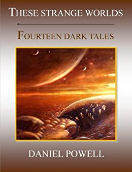 These Strange Worlds: Fourteen Dark Tales by [Powell, Daniel]