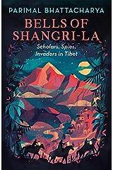 Bells of Shangri-La: Scholars, Spies, Invaders in Tibet Kindle Edition