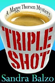 Triple Shot (A Maggy Thorsen Mystery Book 7) by [Balzo, Sandra]
