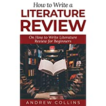 How to Write a Literature Review: On How to Write literature Review for Beginners