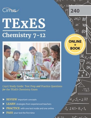 TExES Chemistry 7-12 (240) Study Guide: Test Prep and Practice Questions for the TExES Chemistry Exam