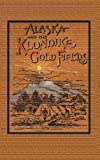Alaska and the Klondike Goldfields, A. C. Harris, 1614740445