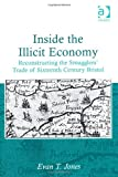 Inside the Illicit Economy : Reconstructing the Smugglers' Trade of Sixteenth Century Bristol, Jones, Evan, 1409440192