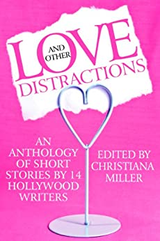 Love and Other Distractions (Short Story Anthology by 14 Hollywood Writers) by [Miller, Christiana, Molitor, Doug, Domingue, Keith, Fiorella, Dan, Levinson, Robert S., Stephens, C. David, Ho, Isaac, Toole, Anne, Fernandez, Ron, Authors, Various]