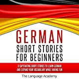 German: Short Stories for Beginners: 9 Captivating Short Stories to Learn German  and  Expand Your Vocabulary While Having Fun