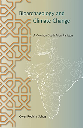 Bioarchaeology and Climate Change: A View from South Asian Prehistory (Bioarchaeological Interpretations of the Human Past: Local, Regional, and Global)