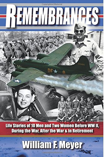 Remembrances: Life Stories of 10 Men and Two Women Before WWII, During the War, After the War & in Retirement