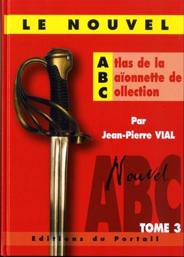 LE NOUVEL ATLAS DE LA BAÏONNETTE DE COLLECTION Relié – 1 novembre 2009 Jean-Pierre VIAL HUSSARD (LE) B00DY76J3I Sports et autres loisirs