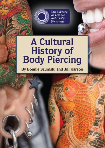 A Cultural History of Body Piercing (Library of Tattoos and Body Piercings (Reference Point))