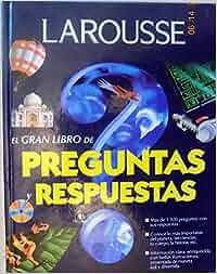 Larousse, el Gran Libro de Preguntas y Respuestas / Larousse, the Big Book of