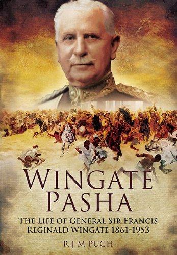 Wingate Pasha: The Life of General Sir Francis Reginald Wingate 1861 - 1953