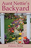 Aunt Nettie's Backyard, Delores Desio, 1630044156